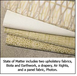 State of Matter includes two upholstery fabrics, Biota and Earthwork, a drapery, Air Rights, and a panel fabric, Photon.