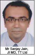 Mr Sanjay Jain, Jt MD, TT Ltd