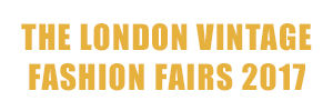 The London Vintage Fashion Fairs 2017